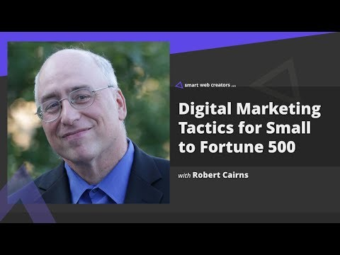Understanding Digital Marketing Tactics for Small to Fortune 500 clients with Robert Cairns