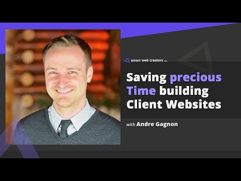 Saving precious time building client websites with Andre Gagnon