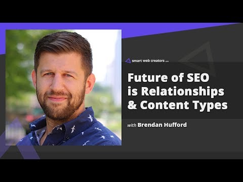 Future of SEO is about relationships & content types with Brendan Hufford