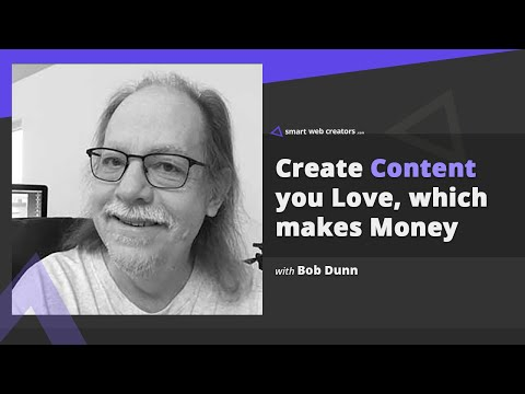 Creating Content that you love & makes money with Bob Dunn
