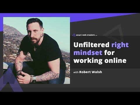 Unfiltered advice for right mindset to work online with Robert Walsh