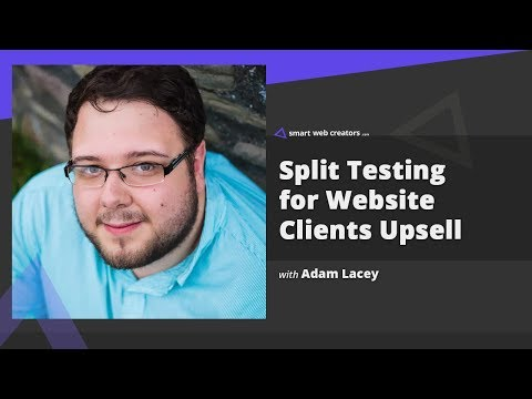 Split Testing for Website clients as Value addition & Upsell with Adam Lacey